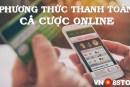 Các phương thức thanh toán khi tham gia cá cược online tại các nhà cái