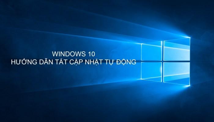 Hướng dẫn tắt cập nhật tự động Windows 10