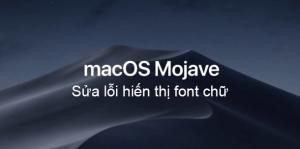 Sửa lỗi macos mojave 10.14 lỗi font chữ