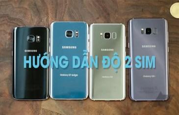 Hướng dẫn độ 2 sim cho Samsung S7, S7 Edge, S8, S8+, Note 7, Note 8