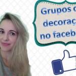 Vídeo: Grupos de decoração no facebook!