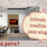 moveis sob medida em casa alugada