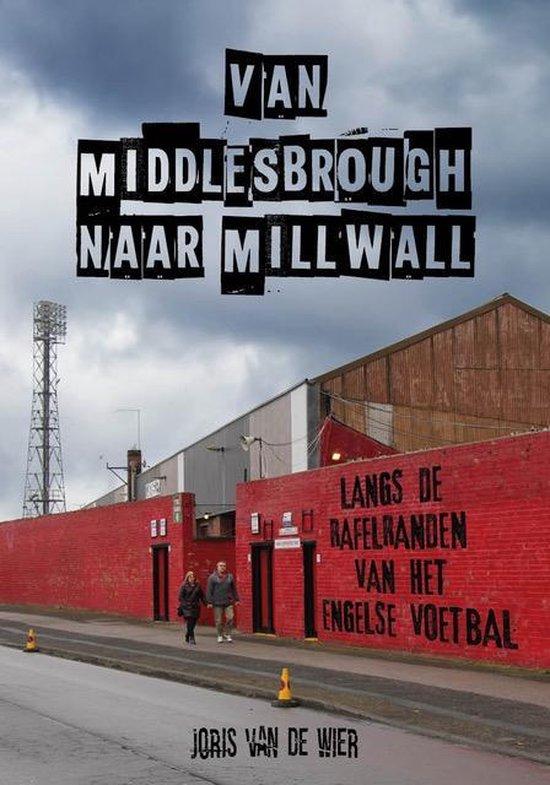 Cover van het voetbalboek Van Middlesbrough naar Millwall. Een voetbalboek waar de schrijver Joris van der Wier je meeneemt in zijn zoektocht naar puur Engels voetbal.