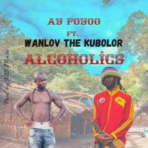 Ay Poyoo ft Wanlov Kubolor - Alcoholics (Prod by 925 Music)