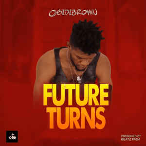 Ogidi Brown - Future Turns (Prod by Beatz Fada)