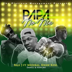 Ball J - Papa No Nie ft. Medikal & Kwaw Kese