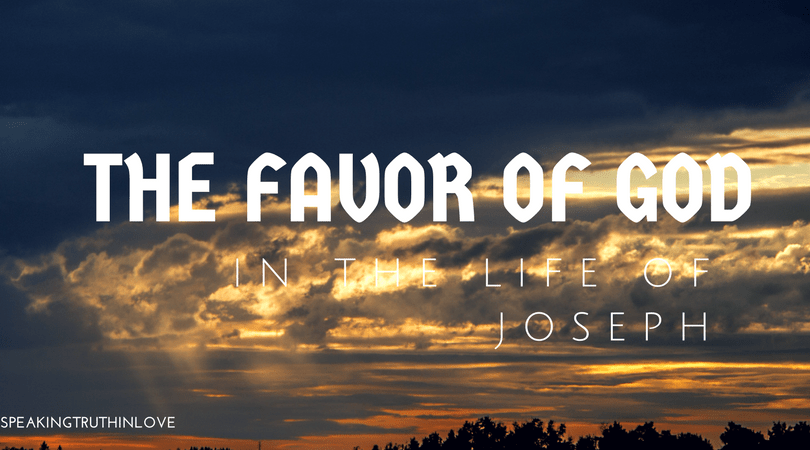 The Favor of God in the Life of Joseph – Speaking the Truth