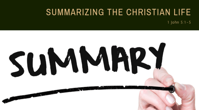 Summarizing the Christian Life