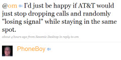 Phone Boy's Tweet: I'd just be happy if AT&T would just stop dropping calls while standing in the same spot.