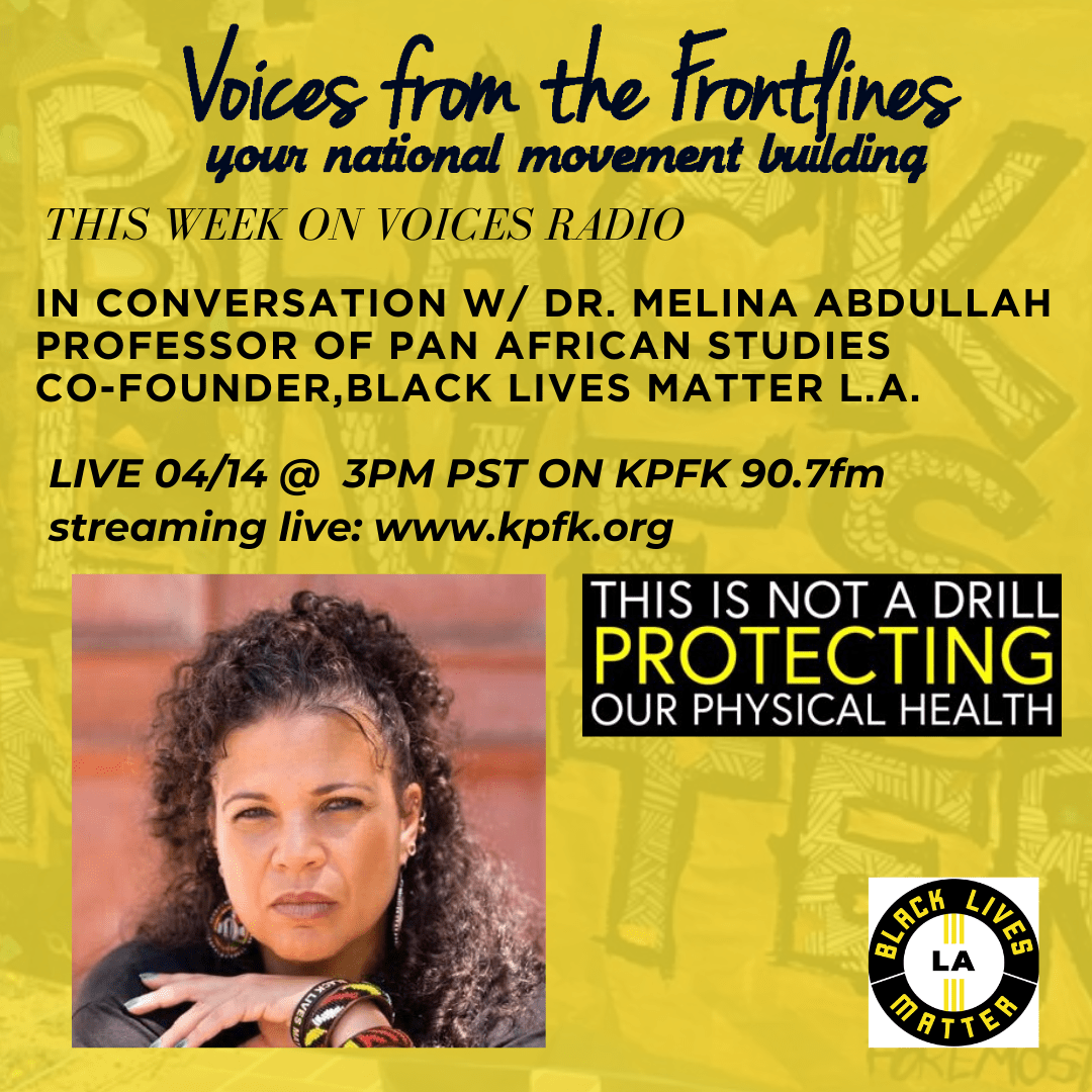 Voices Radio: Conversation with Dr. Melina Abdullah Professor of Pan African Studies Co-Founder,Black Lives Matter L.A. Aired April 14, 2020 @3pm PST