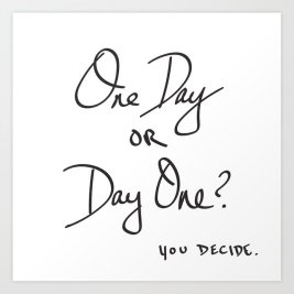 One Day or Day One? You Decide. Quote by Paulo Coehlo