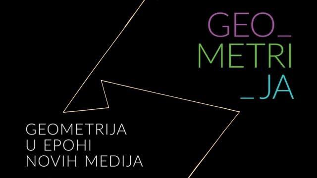 GEOMETRIJA U EPOHI NOVIH MEDIJA  /  GEO_METRI_JA