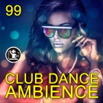 Club Dance Ambience Vol.99 (2017)