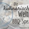 BBQ Spezial - die kulinarische Weltreise