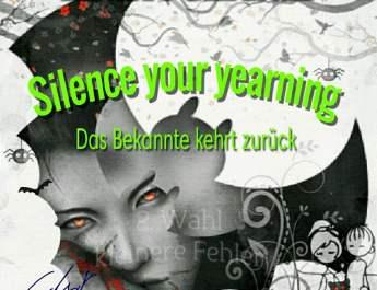 Silence your yearning Das Bekannte kehrt zurueck
