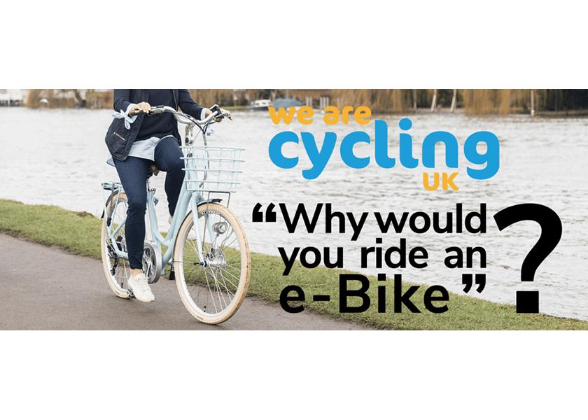 Cycling UK Asks Why Would You Ride An E-Bike?