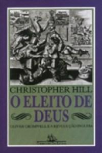 O Eleito de Deus: Oliver Cromwell e a Revolução Inglesa - Christopher Hill (Companhia das Letras)