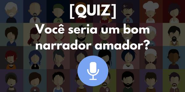 Ilustração de um microfone de narração e diversas ilustrações de retratos de pessoas diferentes ao fundo e os dizeres por cima: quiz, você seria um bom narrador amador?