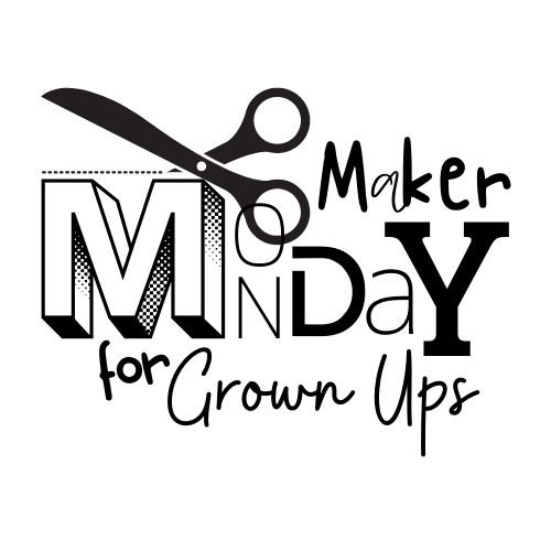 Maker Monday for Grown Ups