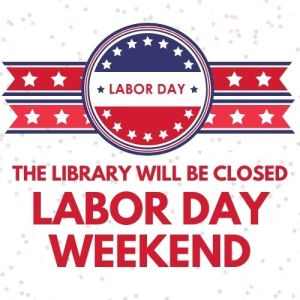 Closed for labor Day Weekend
