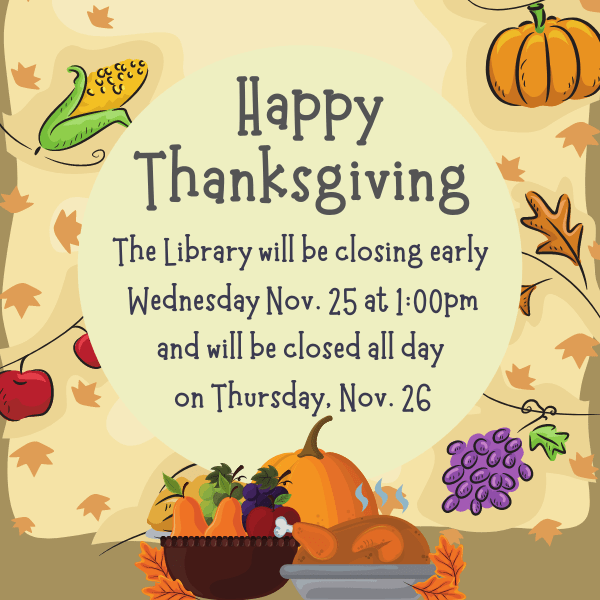 Closed for Thanksgiving. Closing early on Wednesday at 1pm.