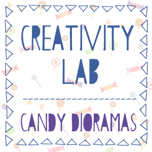 Creativity Lab- Candy Dioramas