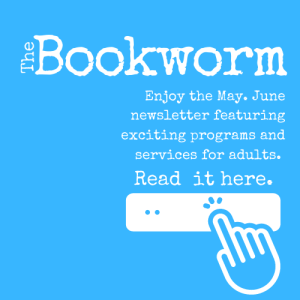 Read the May and June issue for the Adult Bookworm Newsletter