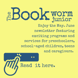 Read the May and June issue for the Bookworm Junior Newsletter