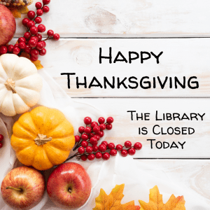The Library is Closed for Thanksgiving