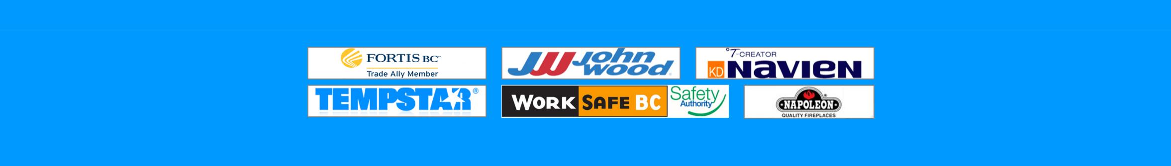 Vortech Plumbing works with Fortis BC, Tempstar, JJJ John Wood, Worksafe BC, Napolean, Navien