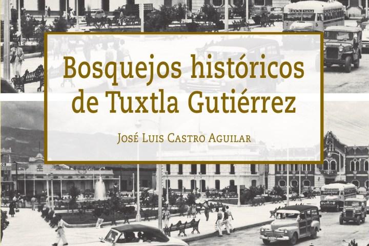 Bosquejos históricos de Tuxtla Gutiérrez acerca  a las nuevas generaciones al Tuxtla de antaño