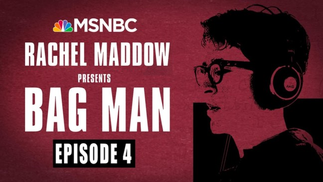 Bag Man Podcast - Episode 4: Turn It Off | Rachel Maddow | MSNBC
