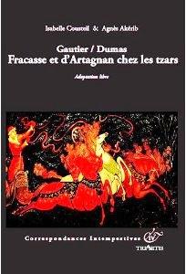 Gautier et Dumas, Fracasse et d'Artagnan chez les Tzars d'Isabelle Cousteil et Agnès Akérib