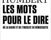 Les mots pour le dire – De la haine et de l'insulte en démocratie