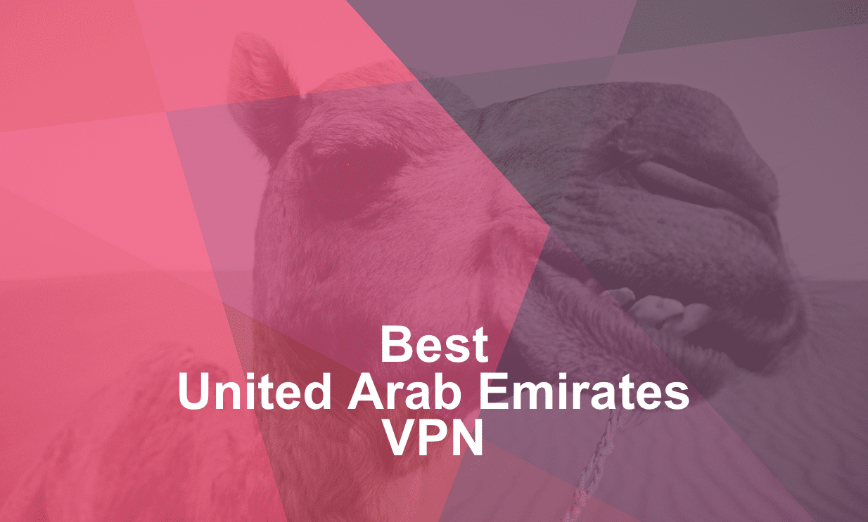 Best UAE VPN money can buy - Best & Worst - Updated