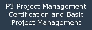 P3 Project Management Certification and Basic Project Management