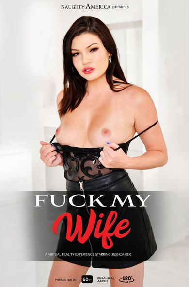 """Fuck My Wife"" featuring Jessica Rex vr porn"