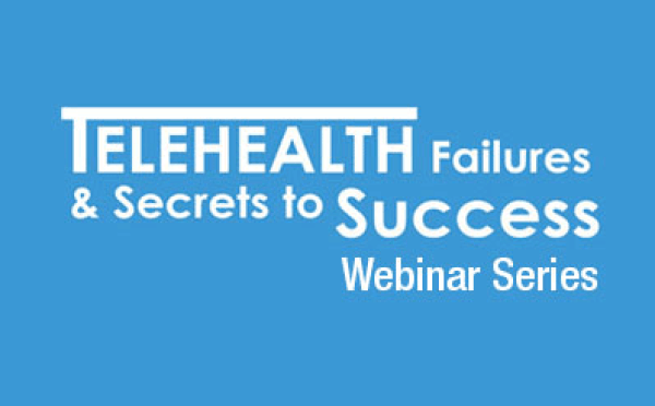 New Telehealth Webinar Series Kickoff: Telemedicine Lessons from Wal-Mart & Texas Prisons