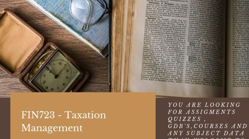 FIN723 - Taxation Management