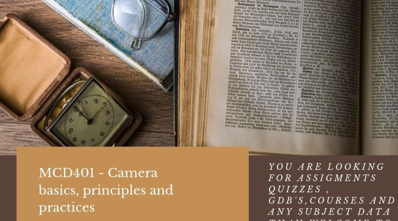 MCD401 - Camera basics, principles and practices