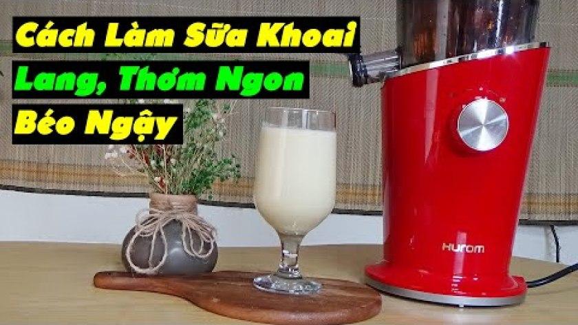 cách nấu khoai lang - Cách Làm Sữa Khoai Lang Thơm Ngon Béo Ngậy | Công Thức Sữa Khoai Lang Siêu Bổ Dưỡng
