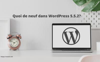 Quoi de neuf dans la version 5.5.2 de WordPress