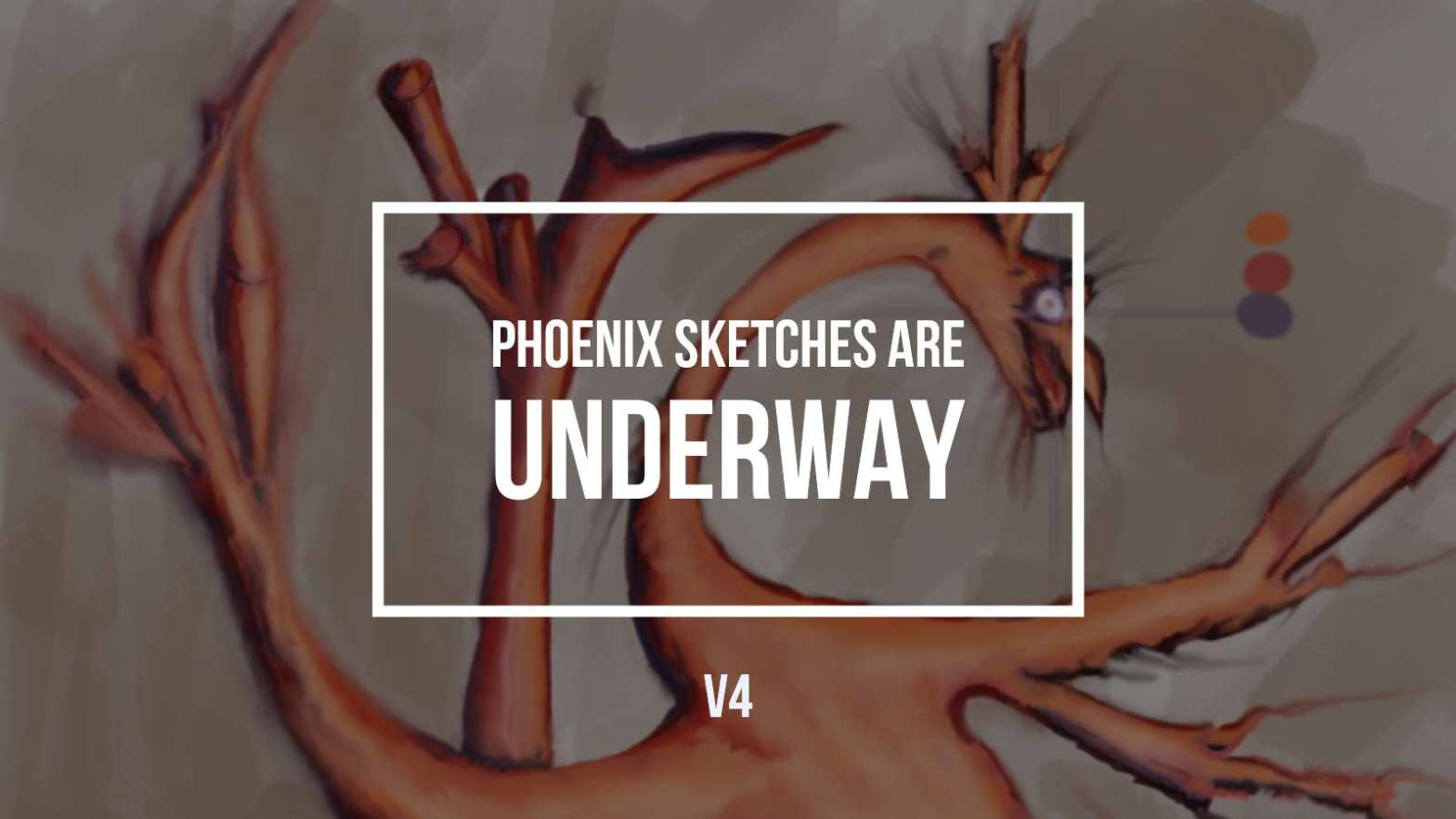 Video Clips & Phoenix Sketches are Underway V4 Final