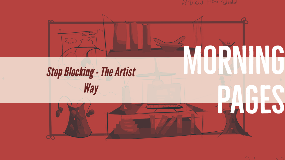 Morning Page - Stop Blocking The Artist Way