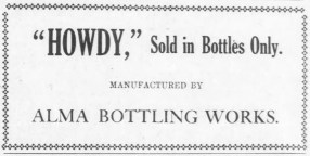 """The Alma Bottling Works was operated by the Alma Ice and Electric Co. during the 1920s. One soda pop the company offered was named, """"Howdy."""""""