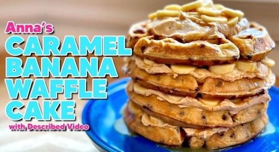 DESCRIBED VIDEO | Caramel Banana Waffle Cake Recipe! | ANNA'S OCCASIONS