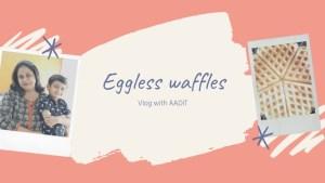 waffle Recipe Eggless waffles vlog with Aadit recipe in marathi how to make waffles