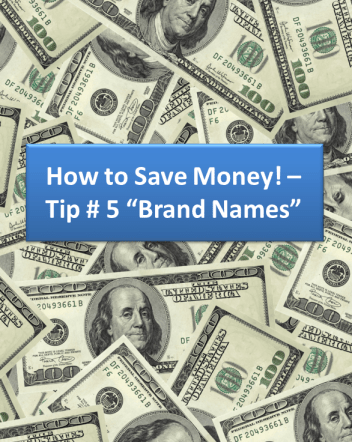 """How to Save Money! – Tip# 5 """"Brand Names"""""""