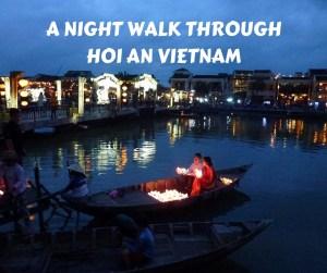 A Night Walk Through Hoi An Vietnam