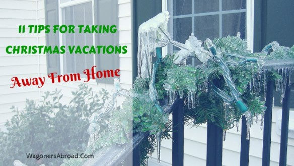 11 Tips For Taking Christmas Vacations - Away From Home. Read more on WagonersAbroad.com